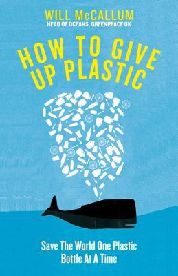 How to give up plastice:  A Gudie to saving the world one plastic bottle at a time by Will McCallum book cover