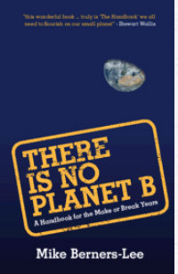 There is no Planet B: a Handbook for the make or break years by Mark Berners-Less book cover