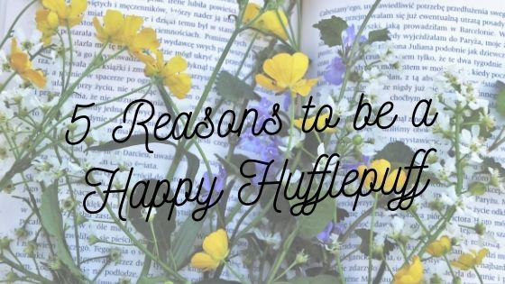 5 Reasons to be a Happy Hufflepuff